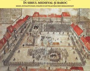Serile Sibiului despre vrajitoare, decapitari si pedepse aplicate in Sibiul medieval si baroc